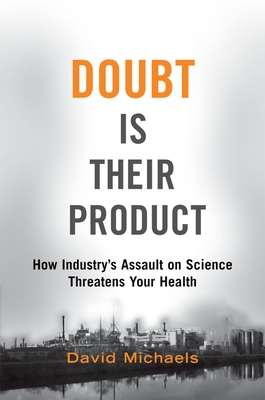 Doubt Is Their Product: How Industry's Assault on Science Threatens Your Health - Michaels, David