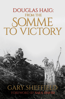 Douglas Haig: From the Somme to Victory - Webb, Marcus A.