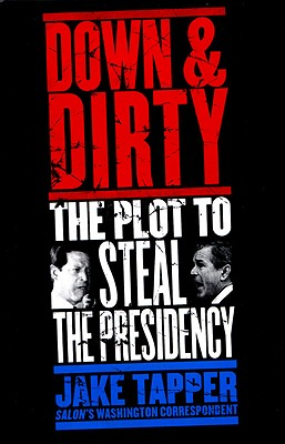 Down & Dirty: The Plot to Steal the Presidency - Tapper, Jake