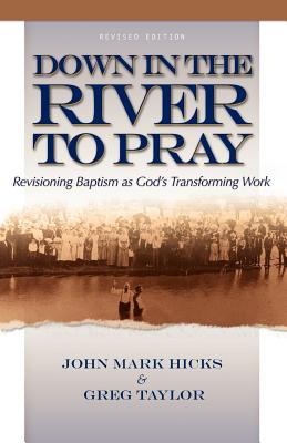 Down in the River to Pray - Hicks, John Mark, Ph.D.