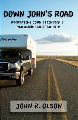 Down John's Road: Recreating John Steinbeck's 1960 American Road Trip - Olson, John R