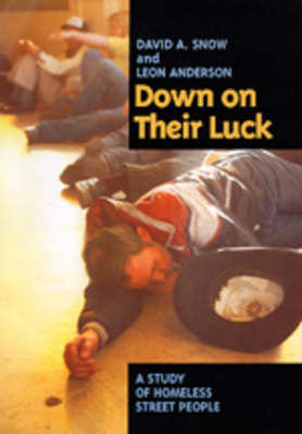 Down on Their Luck: A Study of Homeless Street People - Snow, David A, and Anderson, Leon