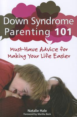 Down Syndrome Parenting 101: Must-Have Advice for Making Your Life Easier - Hale, Natalie, and Beck, Martha (Foreword by)