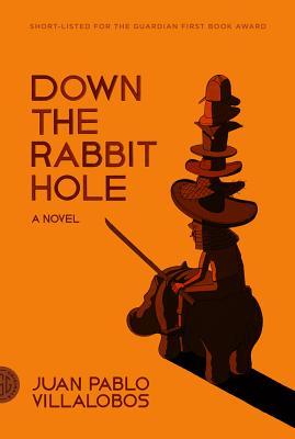 Down the Rabbit Hole - Villalobos, Juan Pablo, and Harvey, Rosalind (Translated by)