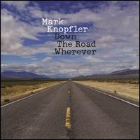 Down the Road Wherever [Deluxe Edition] - Mark Knopfler