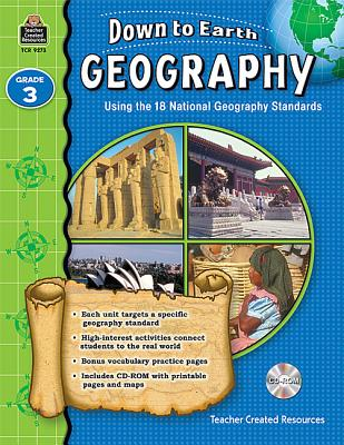 Down to Earth Geography, Grade 3: Using the 18 National Geography Standards - Foster, Ruth, and Fields, Kim (Editor), and Douglas, Heather (Editor)