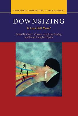 Downsizing: Is Less Still More? - Cooper, Cary L. (Editor), and Pandey, Alankrita (Editor), and Quick, James Campbell (Editor)