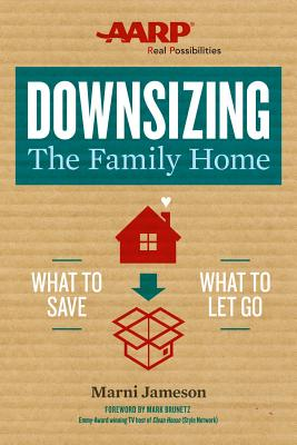 Downsizing the Family Home: What to Save, What to Let Go - Jameson, Marni, and Brunetz, Mark (Foreword by)