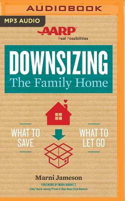 Downsizing the Family Home: What to Save, What to Let Go - Jameson, Marni, and Bean, Joyce (Read by), and Stella, Fred (Read by)