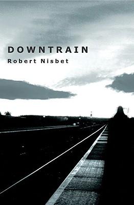 Downtrain - Nisbet, Robert