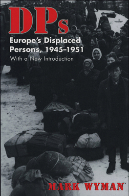 Dps: Europe's Displaced Persons, 1945-51 - Wyman, Mark