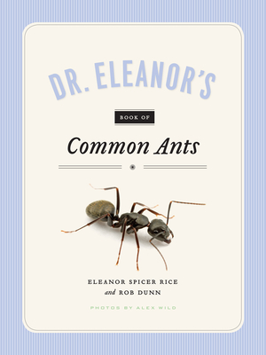 Dr. Eleanor's Book of Common Ants - Spicer Rice, Eleanor, and Wild, Alex, and Dunn, Rob