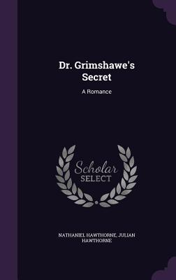 Dr. Grimshawe's Secret: A Romance - Hawthorne, Nathaniel, and Hawthorne, Julian