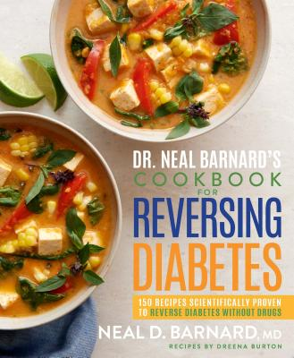 Dr. Neal Barnard's Cookbook for Reversing Diabetes: 150 Recipes Scientifically Proven to Reverse Diabetes Without Drugs - Barnard, Neal, Dr., and Burton, Dreena