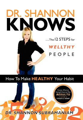 Dr. Shannon Knows: The 12 Steps for Wellthy People - Subramaniam, Shannon, Dr., and Subramaniam, Dr Shannon