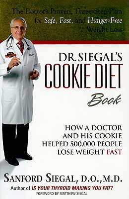 Dr. Siegal's Cookie Diet Book: How a Doctor and His Cookie Helped 500,000 People Lose Weight Fast - Siegal, Sanford, D.O., M.D., and Siegal, Matthew (Foreword by)