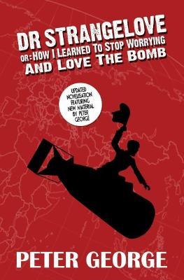 Dr Strangelove Or: How I Learned to Stop Worrying and Love the Bomb - George, Peter