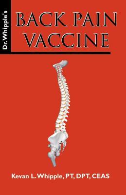 Dr. Whipple's Back Pain Vaccine - Whipple, PT DPT