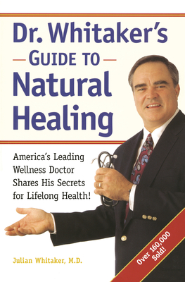 Dr. Whitaker's Guide to Natural Healing: America's Leading Wellness Doctor Shares His Secrets for Lifelong Health! - Whitaker, Julian, MD, and Murray, Michael T