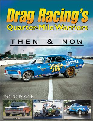 Drag Racing's Quarter-Mile Warriors: Then & Now - Boyce, Doug