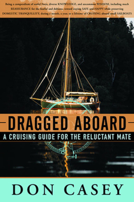 Dragged Aboard: A Cruising Guide for the Reluctant Mate - Casey, Don