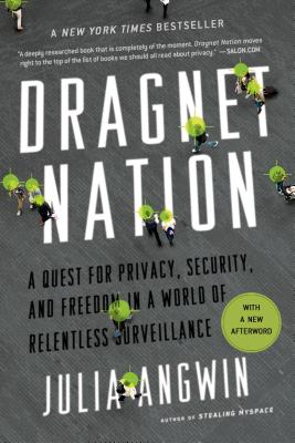 Dragnet Nation: A Quest for Privacy, Security, and Freedom in a World of Relentless Surveillance - Angwin, Julia
