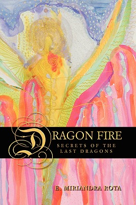 Dragon Fire: Secrets of the Last Dragons - Rota, E Miriandra