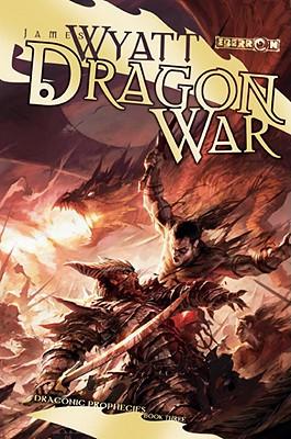 Dragon War: Draconic Prophecies, Book 3 - Wyatt, James