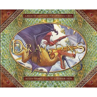 Dragons: A Pop-Up Book of Fantastic Adventures - Moseley, Keith
