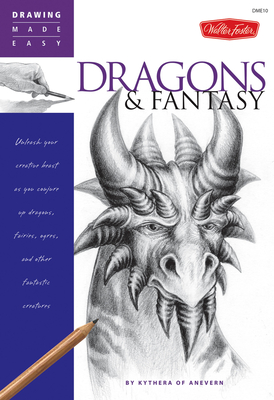 Dragons & Fantasy: Unleash Your Creative Beast as You Conjure Up Dragons, Fairies, Ogres, and Other Fantastic Creatures - Kythera of Anevern