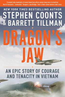 Dragon's Jaw: An Epic Story of Courage and Tenacity in Vietnam - Coonts, Stephen, and Tillman, Barrett