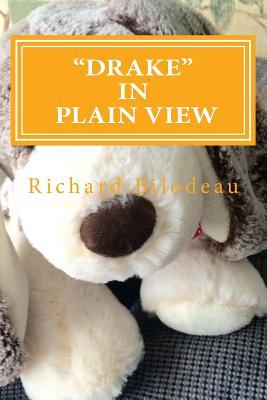 Drake in Plain View - Bilodeau, Richard J