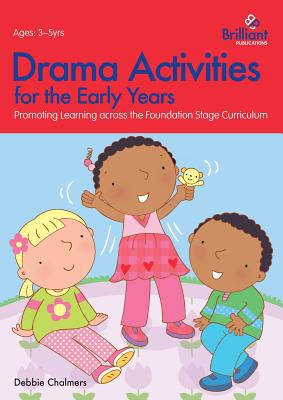 Drama Activities for the Early Years: Promoting Learning across the Foundation Curriculum - Chalmers, Debbie