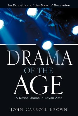 Drama of the Age - Brown, John Carroll