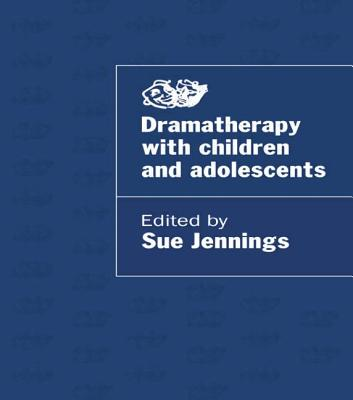 Dramatherapy with Children and Adolescents - Jennings, Sue (Editor)