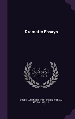 Dramatic Essays - Dryden, John, and Hudson, William Henry