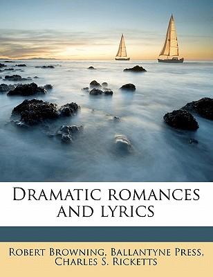 Dramatic Romances and Lyrics - Browning, Robert (Creator)
