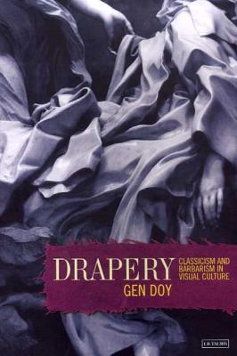 Drapery: Classicism and Barbarism in Visual Culture - Doy, Gen