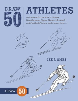 Draw 50 Athletes: The Step-By-Step Way to Draw Wrestlers and Figure Skaters, Baseball and Football Players, and Many More... - Ames, Lee J
