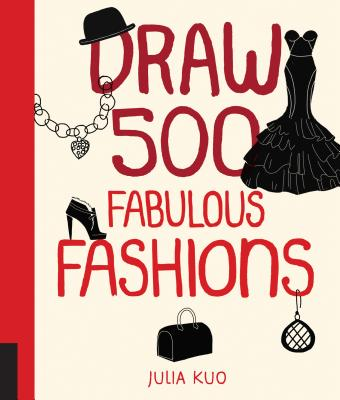 Draw 500 Fabulous Fashions: A Sketchbook for Artists, Designers, and Doodlers - Kuo, Julia