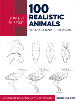 Draw Like an Artist: 100 Realistic Animals: Step-by-Step Realistic Line Drawing  **A Sourcebook for Aspiring Artists and Designers - Washburn, Melissa