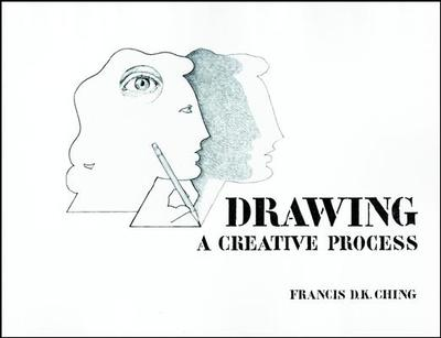 Drawing: A Creative Process - Ching, Francis D K