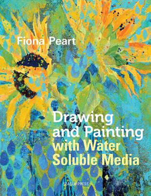 Drawing and Painting with Water Soluble Media - Peart, Fiona