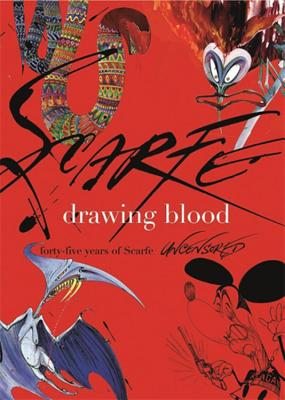 Drawing Blood: Forty-Five Years of Scarfe Uncensored - Scarfe, Gerald