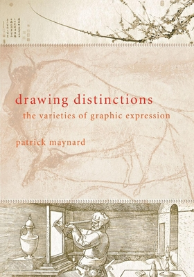Drawing Distinctions: The Varieties of Graphic Expression - Maynard, Patrick