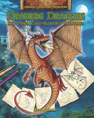 Drawing Dragons and Other Cold-Blooded Creatures - Beaumont, Steve