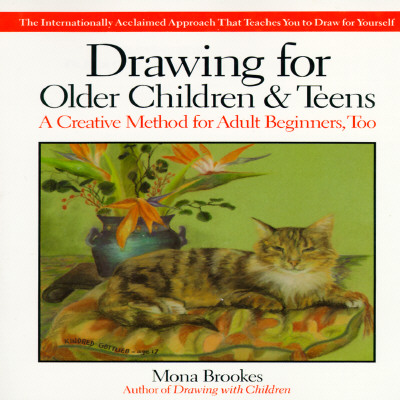 Drawing for Older Children and Teens: A Creative Method for Adult Beginners, Too - Brookes, Mona