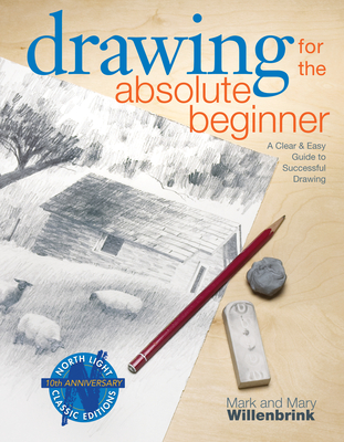 Drawing for the Absolute Beginner: A Clear & Easy Guide to Successful Drawing - Willenbrink, Mark, and Willenbrink, Mary