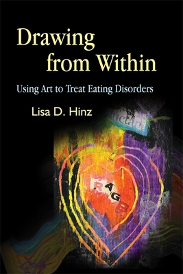 Drawing from Within: Using Art to Treat Eating Disorders - Hinz, Lisa