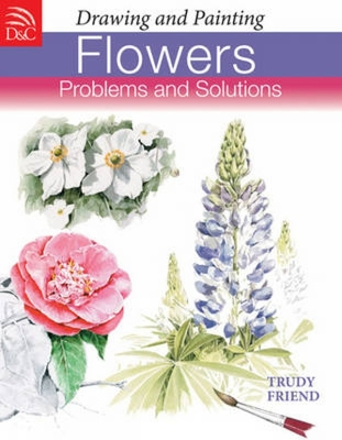 Drawing & Painting Flowers Problems & Solutions - Friend, Trudy